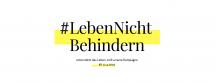 #LebenNichtBehindern, unterstützt das Leben, teilt unsere Kampagne! steht hier mit schwarzer Schrift und Hintegrund teilweise gelb